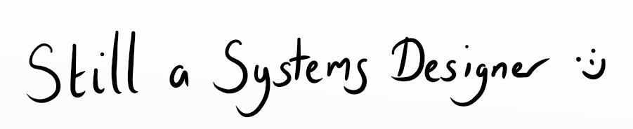 Still a Systems Designer