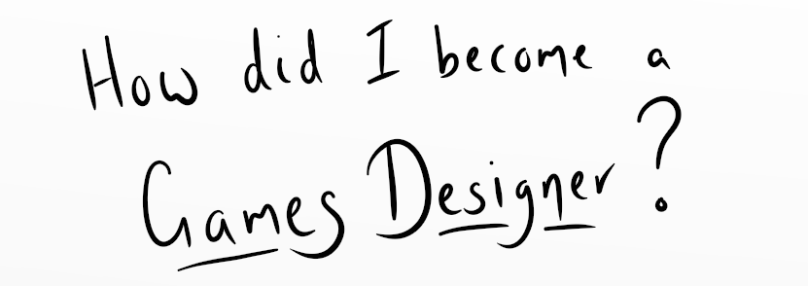 How did I become a Games Designer?